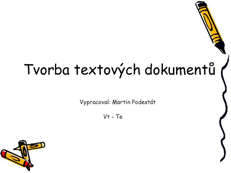 Tvorba textových dokumentů Vypracoval: Martin Podestát Vt - Te