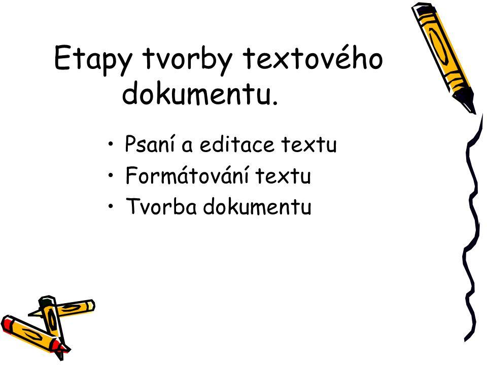 Etapy tvorby textového dokumentu. Psaní a editace textu Formátování textu Tvorba dokumentu