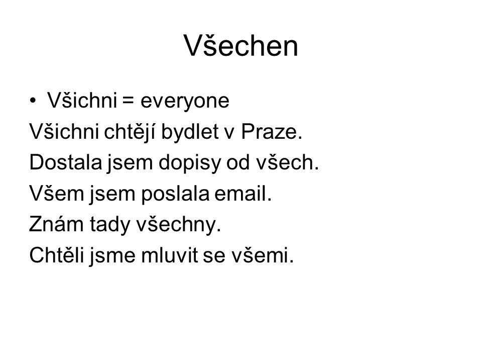 Všechen Všichni = everyone Všichni chtějí bydlet v Praze.