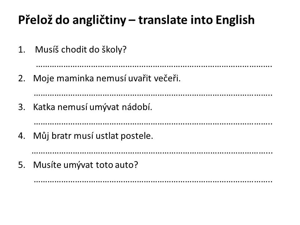 Přelož do angličtiny – translate into English 1.Musíš chodit do školy.