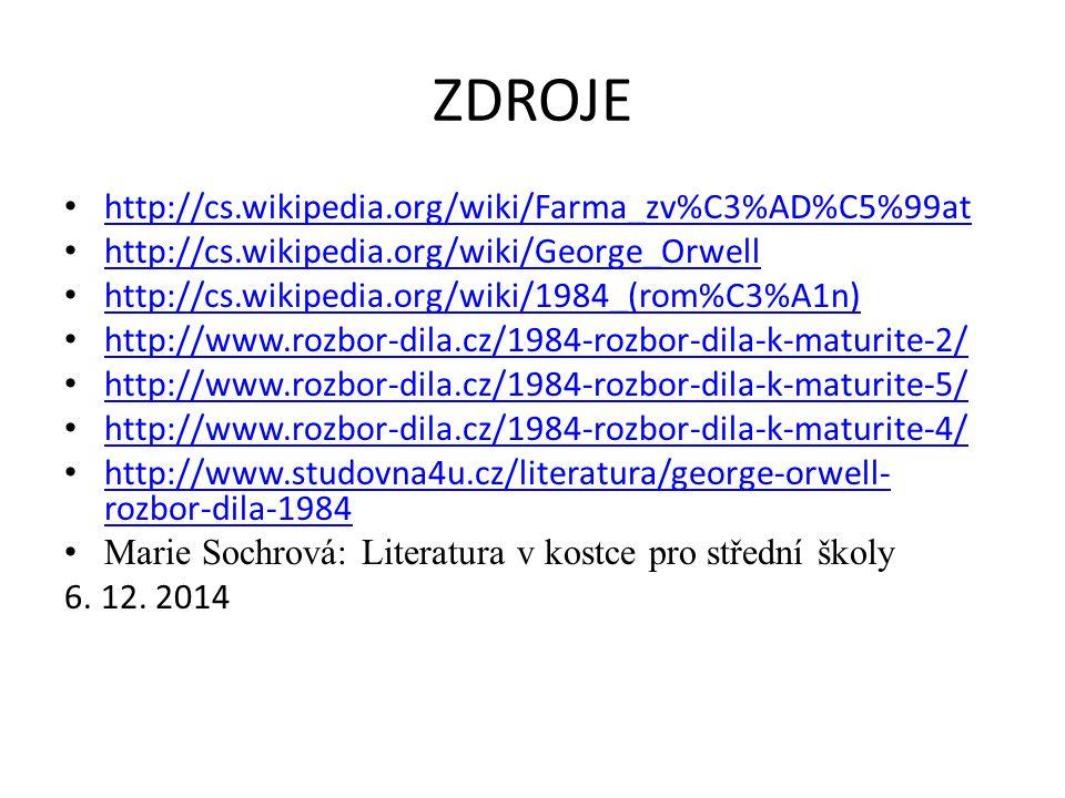 ZDROJE http://cs.wikipedia.org/wiki/Farma_zv%C3%AD%C5%99at http://cs.wikipedia.org/wiki/George_Orwell http://cs.wikipedia.org/wiki/1984_(rom%C3%A1n) h