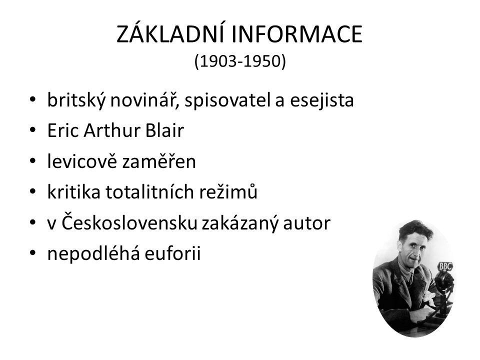 ZÁKLADNÍ INFORMACE (1903-1950) britský novinář, spisovatel a esejista Eric Arthur Blair levicově zaměřen kritika totalitních režimů v Československu z