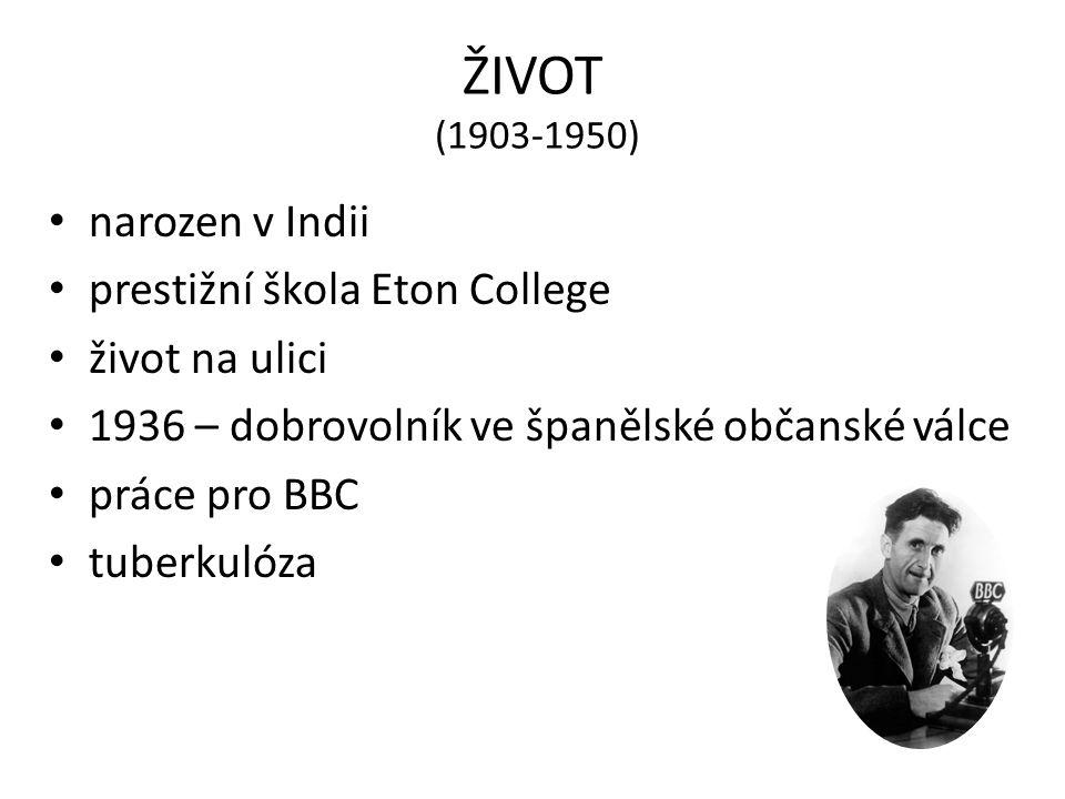 ŽIVOT (1903-1950) narozen v Indii prestižní škola Eton College život na ulici 1936 – dobrovolník ve španělské občanské válce práce pro BBC tuberkulóza