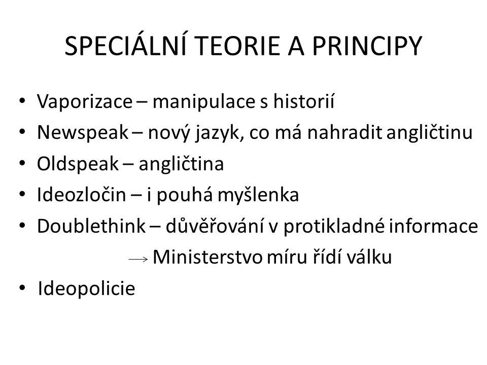 SPECIÁLNÍ TEORIE A PRINCIPY Vaporizace – manipulace s historií Newspeak – nový jazyk, co má nahradit angličtinu Oldspeak – angličtina Ideozločin – i p