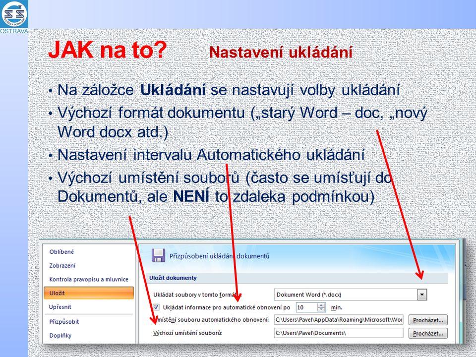 """Na záložce Ukládání se nastavují volby ukládání Výchozí formát dokumentu (""""starý Word – doc, """"nový Word docx atd.) Nastavení intervalu Automatického ukládání Výchozí umístění souborů (často se umísťují do Dokumentů, ale NENÍ to zdaleka podmínkou) Nastavení ukládání JAK na to"""