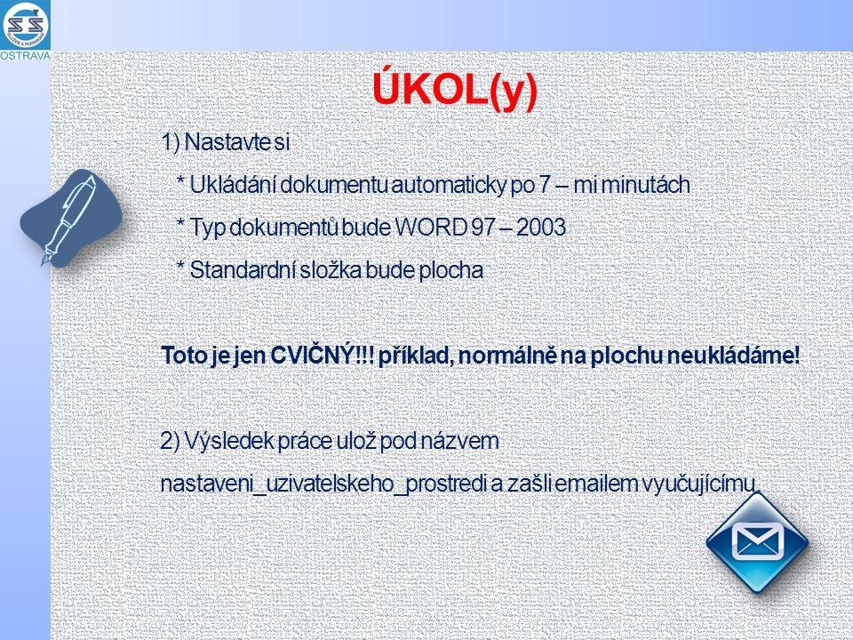 1) Nastavte si * Ukládání dokumentu automaticky po 7 – mi minutách * Typ dokumentů bude WORD 97 – 2003 * Standardní složka bude plocha Toto je jen CVIČNÝ!!.