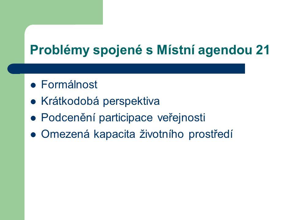 Problémy spojené s Místní agendou 21 Formálnost Krátkodobá perspektiva Podcenění participace veřejnosti Omezená kapacita životního prostředí