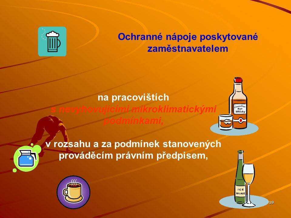 19 Ochranné nápoje poskytované zaměstnavatelem na pracovištích s nevyhovujícími mikroklimatickými podmínkami, v rozsahu a za podmínek stanovených prov