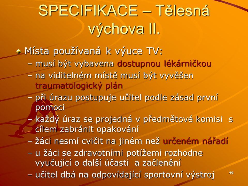49 SPECIFIKACE – Tělesná výchova II. Místa používaná k výuce TV: –musí být vybavena dostupnou lékárničkou –na viditelném místě musí být vyvěšen trauma