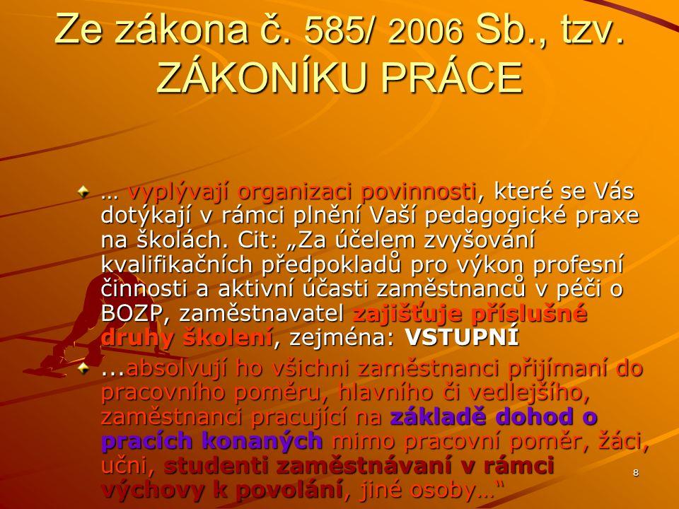 8 Ze zákona č. 585/ 2006 Sb., tzv. ZÁKONÍKU PRÁCE … vyplývají organizaci povinnosti, které se Vás dotýkají v rámci plnění Vaší pedagogické praxe na šk