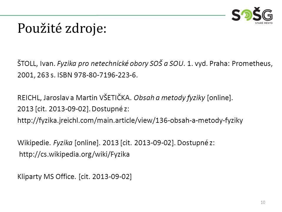 Použité zdroje: ŠTOLL, Ivan. Fyzika pro netechnické obory SOŠ a SOU. 1. vyd. Praha: Prometheus, 2001, 263 s. ISBN 978-80-7196-223-6. REICHL, Jaroslav