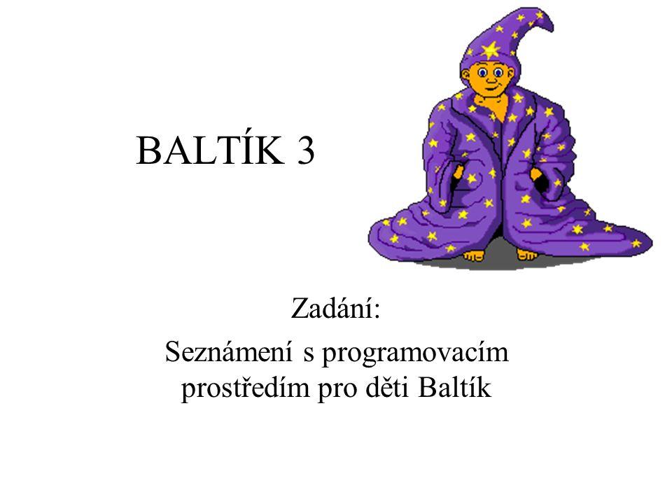 BALTÍK 3 Zadání: Seznámení s programovacím prostředím pro děti Baltík