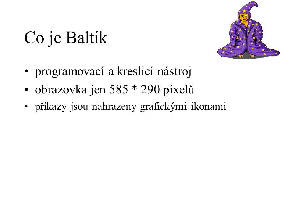 Co je Baltík programovací a kreslicí nástroj obrazovka jen 585 * 290 pixelů příkazy jsou nahrazeny grafickými ikonami