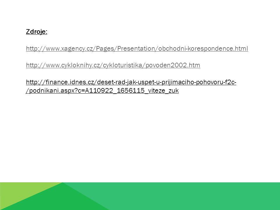 Zdroje: http://www.xagency.cz/Pages/Presentation/obchodni-korespondence.html http://www.cykloknihy.cz/cykloturistika/povoden2002.htm http://finance.idnes.cz/deset-rad-jak-uspet-u-prijimaciho-pohovoru-f2c- /podnikani.aspx c=A110922_1656115_viteze_zuk