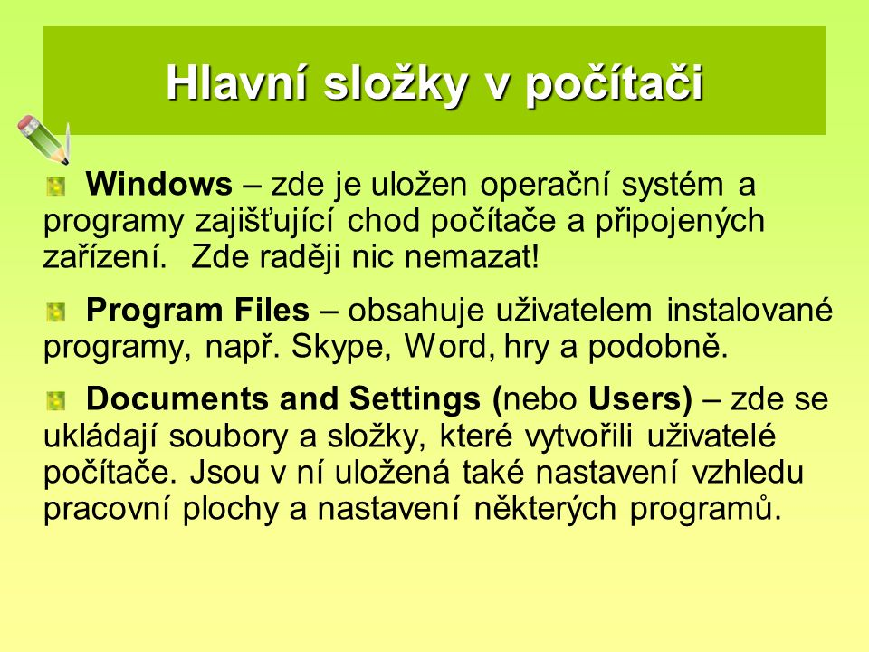 Hlavní složky v počítači Windows – zde je uložen operační systém a programy zajišťující chod počítače a připojených zařízení. Zde raději nic nemazat!