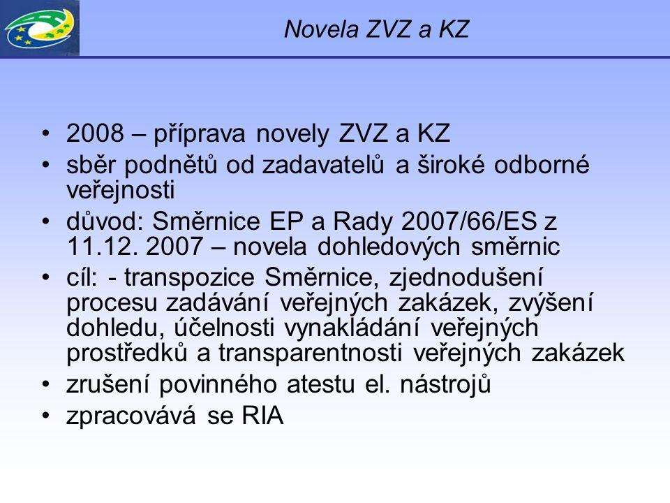 Novela ZVZ a KZ 2008 – příprava novely ZVZ a KZ sběr podnětů od zadavatelů a široké odborné veřejnosti důvod: Směrnice EP a Rady 2007/66/ES z 11.12. 2