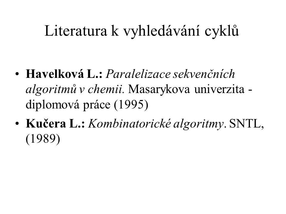 Literatura k vyhledávání cyklů Havelková L.: Paralelizace sekvenčních algoritmů v chemii. Masarykova univerzita - diplomová práce (1995) Kučera L.: Ko