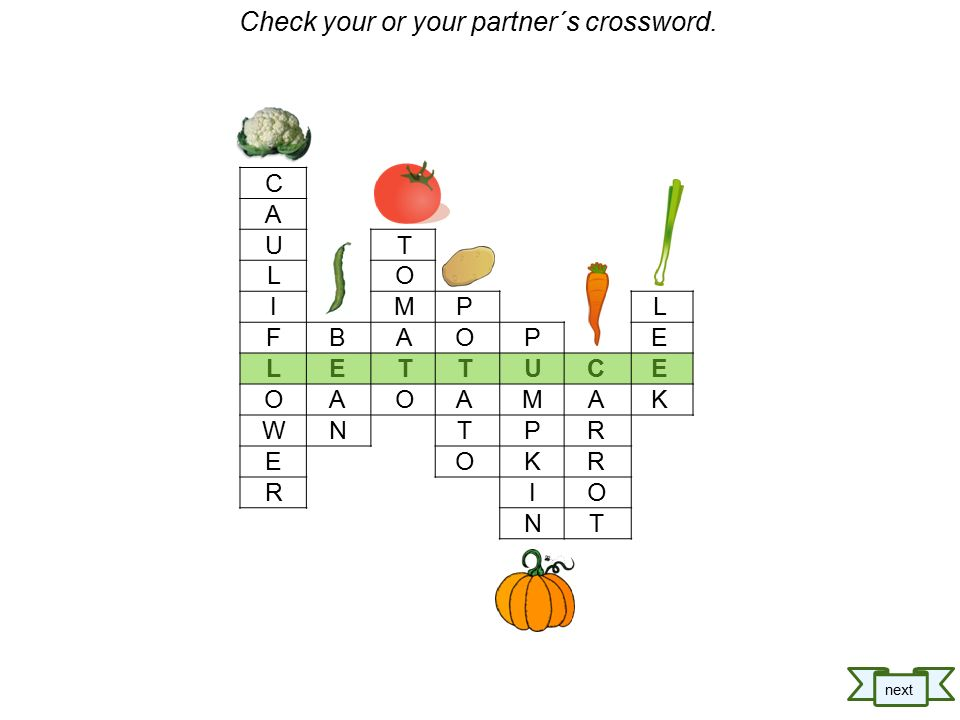 T O M A T O P O T A T O C A U L I F L O W E R P U M P K I N L E E K C A R R O T B E A N next Check your or your partner´s crossword.