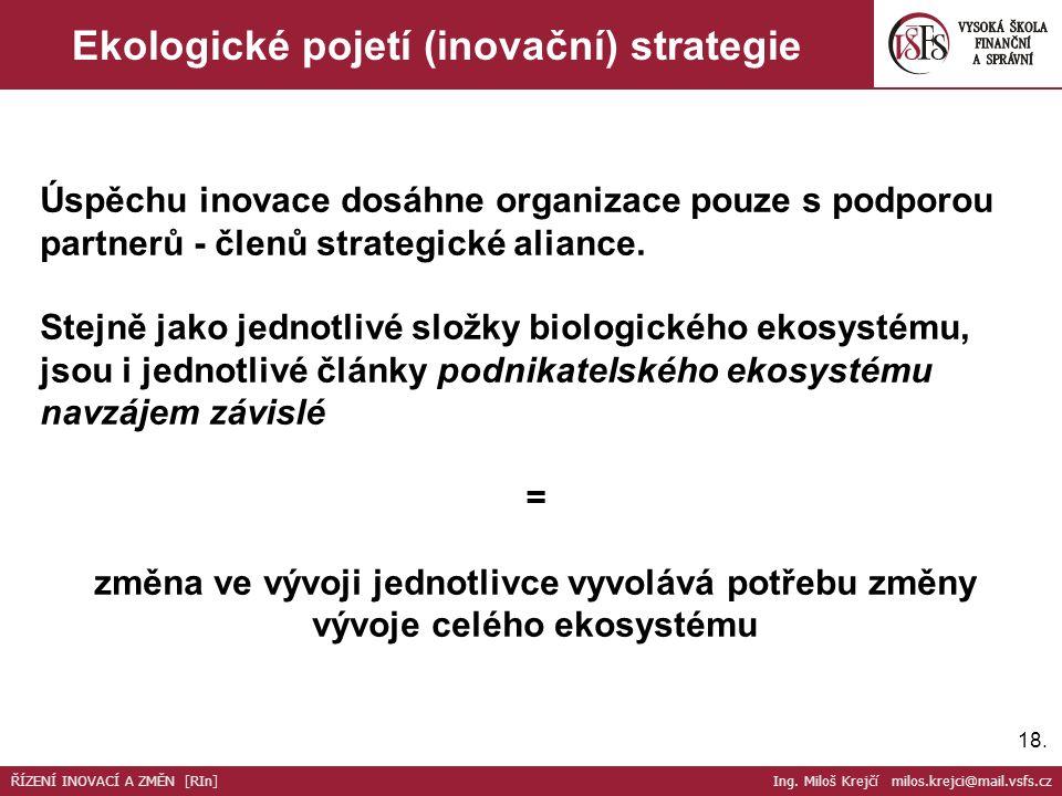 18. Ekologické pojetí (inovační) strategie ŘÍZENÍ INOVACÍ A ZMĚN [RIn] Ing.