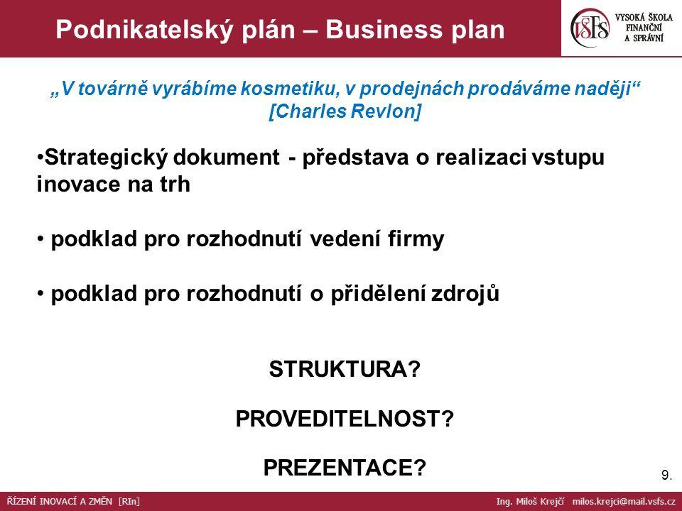 """9.9. Podnikatelský plán – Business plan """"V továrně vyrábíme kosmetiku, v prodejnách prodáváme naději"""" [Charles Revlon] Strategický dokument - představ"""