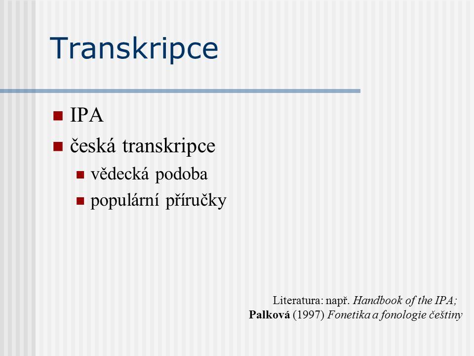 Transkripce IPA česká transkripce vědecká podoba populární příručky Literatura: např.