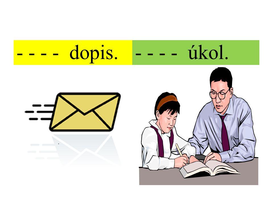 - - - - dopis.- - - - úkol.