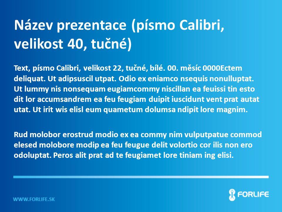 Nadpis (Calibri, velikost 40, tučné) Text, písmo Calibri, velikost 22, tučné, bílé.