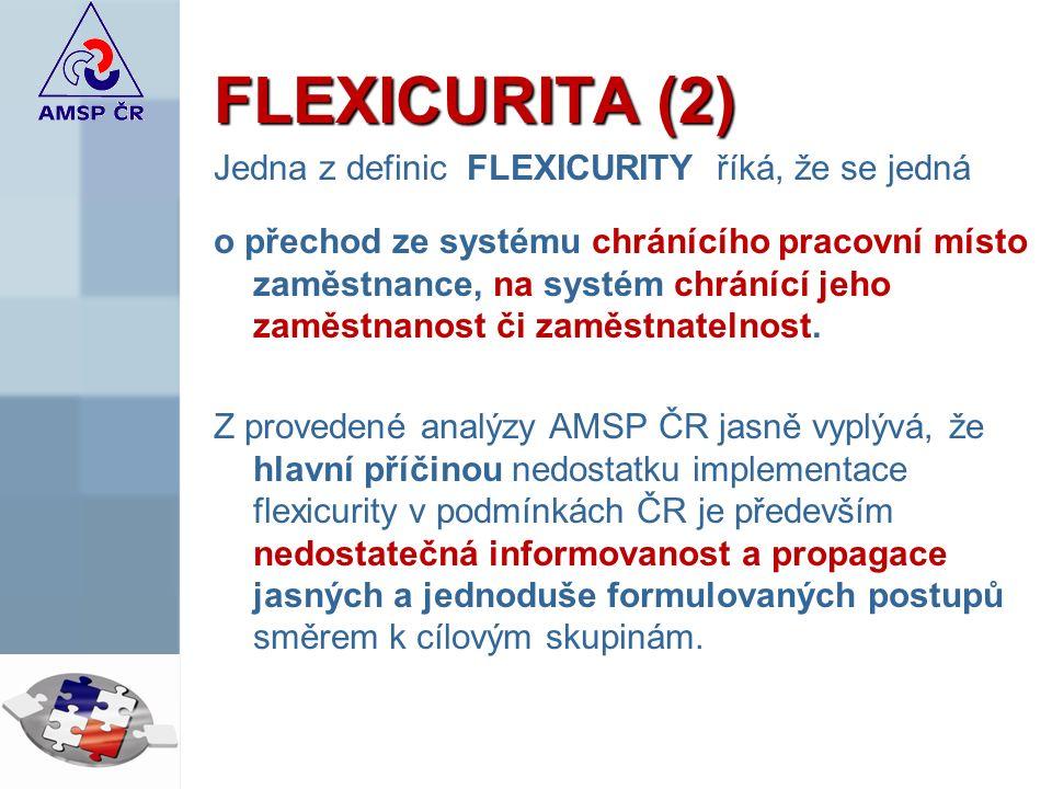 FLEXICURITA (2) Jedna z definic FLEXICURITY říká, že se jedná o přechod ze systému chránícího pracovní místo zaměstnance, na systém chránící jeho zaměstnanost či zaměstnatelnost.