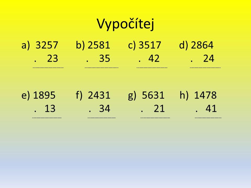Vypočítej a)3257 b) 2581 c) 3517 d) 2864. 23. 35.