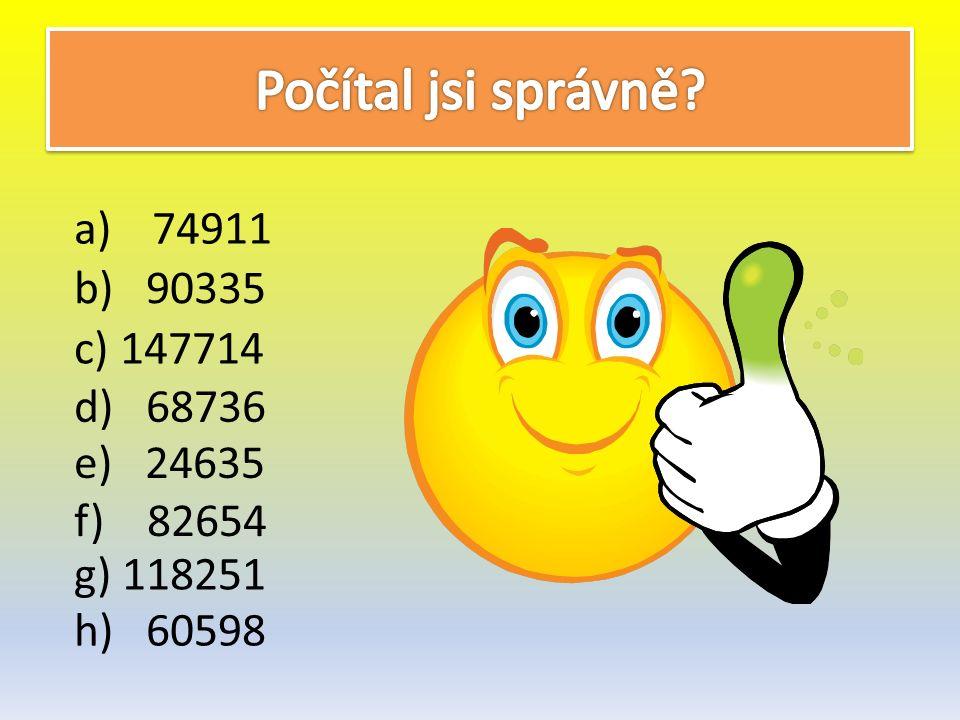 a)74911 b) 90335 c) 147714 d) 68736 e) 24635 f) 82654 g) 118251 h) 60598