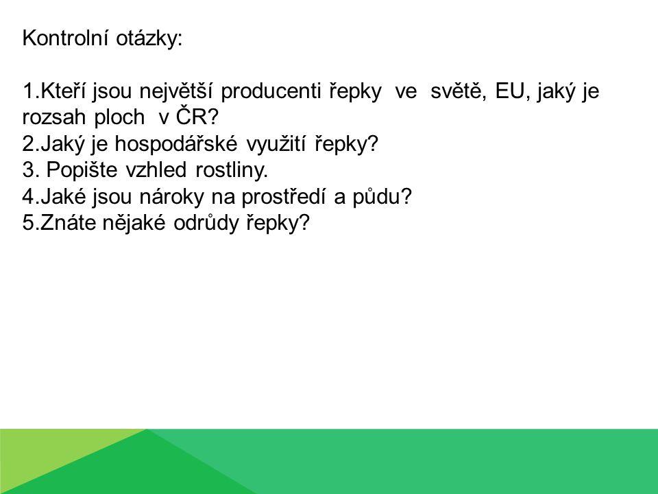 Kontrolní otázky: 1.Kteří jsou největší producenti řepky ve světě, EU, jaký je rozsah ploch v ČR? 2.Jaký je hospodářské využití řepky? 3. Popište vzhl