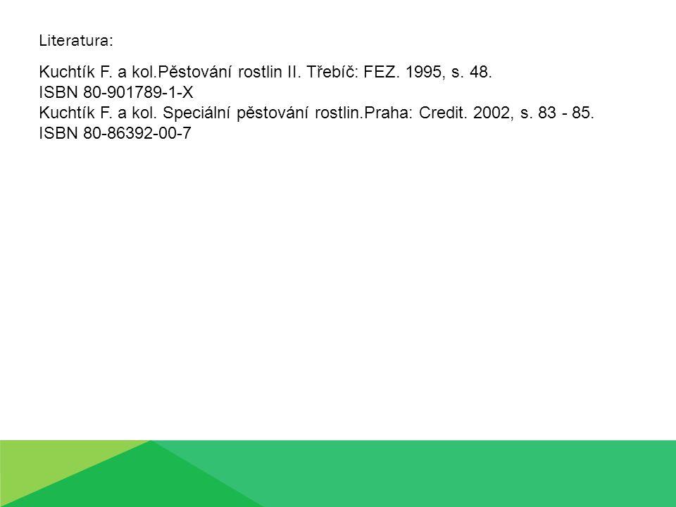 Literatura: Kuchtík F. a kol.Pěstování rostlin II. Třebíč: FEZ. 1995, s. 48. ISBN 80-901789-1-X Kuchtík F. a kol. Speciální pěstování rostlin.Praha: C
