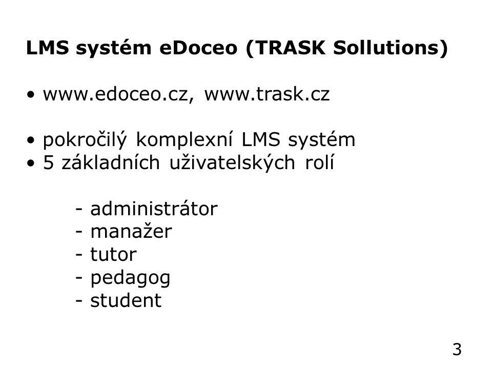 LMS systém eDoceo (TRASK Sollutions) www.edoceo.cz, www.trask.cz pokročilý komplexní LMS systém 5 základních uživatelských rolí - administrátor - manažer - tutor - pedagog - student 3