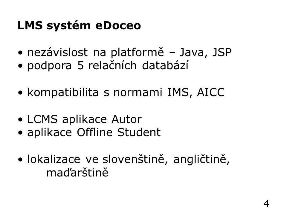 LMS systém eDoceo nezávislost na platformě – Java, JSP podpora 5 relačních databází kompatibilita s normami IMS, AICC LCMS aplikace Autor aplikace Offline Student lokalizace ve slovenštině, angličtině, maďarštině 4