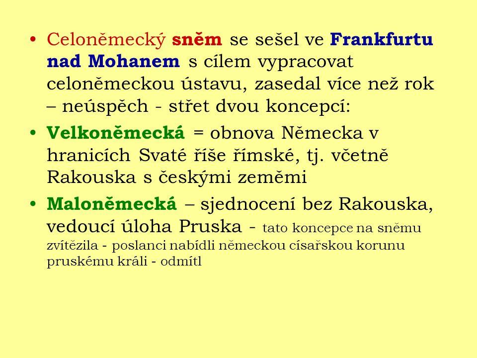 Celoněmecký sněm se sešel ve Frankfurtu nad Mohanem s cílem vypracovat celoněmeckou ústavu, zasedal více než rok – neúspěch - střet dvou koncepcí: Vel