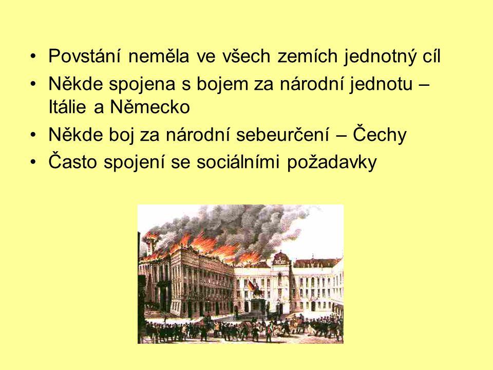 Povstání neměla ve všech zemích jednotný cíl Někde spojena s bojem za národní jednotu – Itálie a Německo Někde boj za národní sebeurčení – Čechy Často