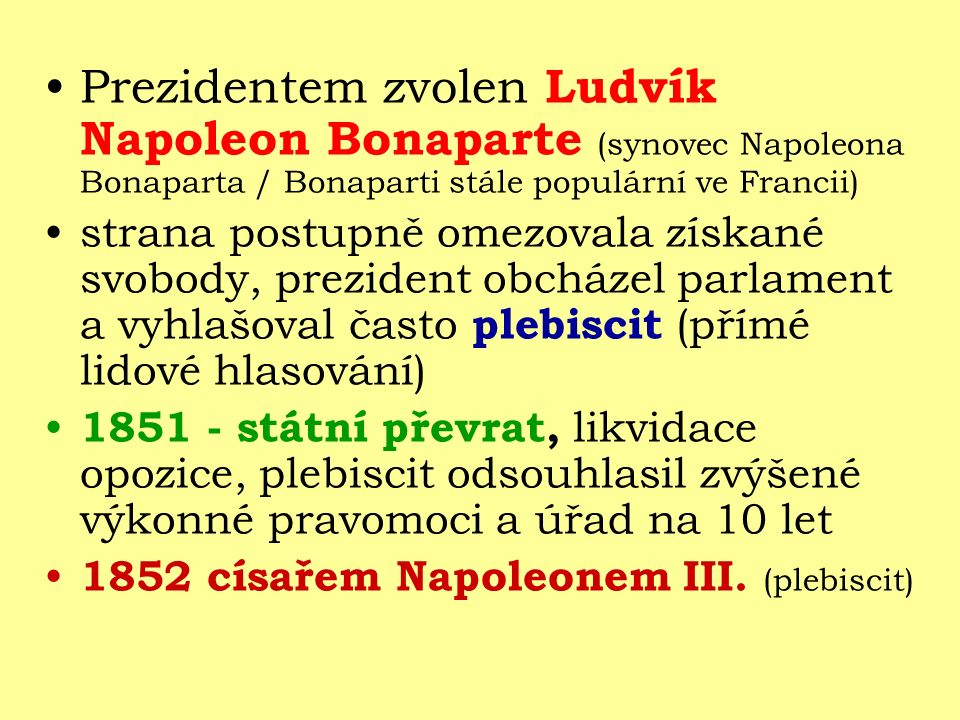 Prezidentem zvolen Ludvík Napoleon Bonaparte (synovec Napoleona Bonaparta / Bonaparti stále populární ve Francii) strana postupně omezovala získané sv