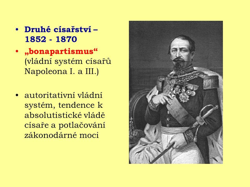 """Druhé císařství – 1852 - 1870 """"bonapartismus"""" (vládní systém císařů Napoleona I. a III.) autoritativní vládní systém, tendence k absolutistické vládě"""
