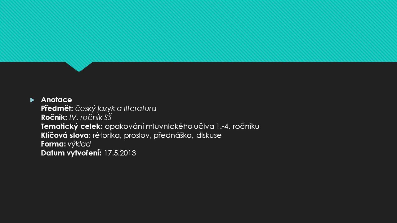  Anotace Předmět: český jazyk a literatura Ročník: IV. ročník SŠ Tematický celek: opakování mluvnického učiva 1.-4. ročníku Klíčová slova : rétorika,