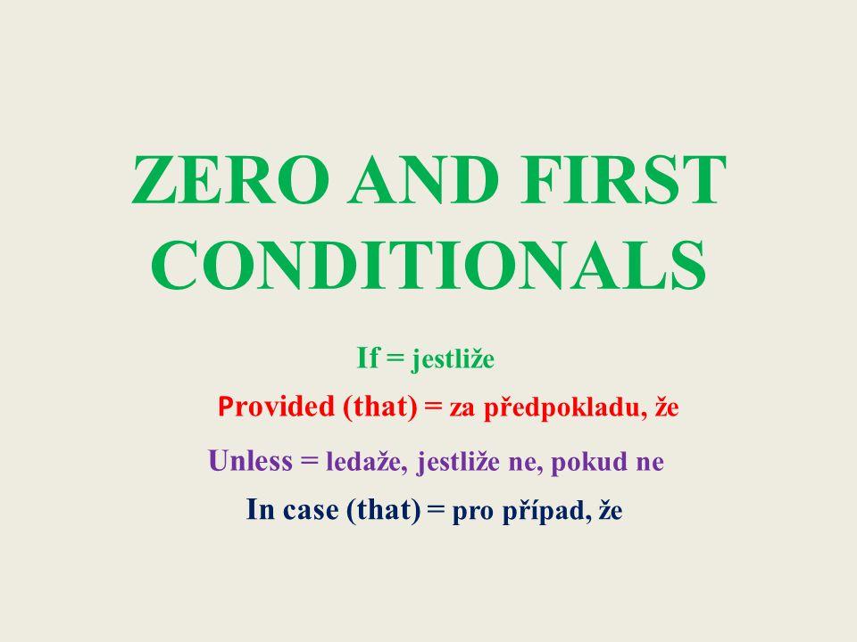ZERO AND FIRST CONDITIONALS If = jestliže Unless = ledaže, jestliže ne, pokud ne In case (that) = pro případ, že P rovided (that) = za předpokladu, že