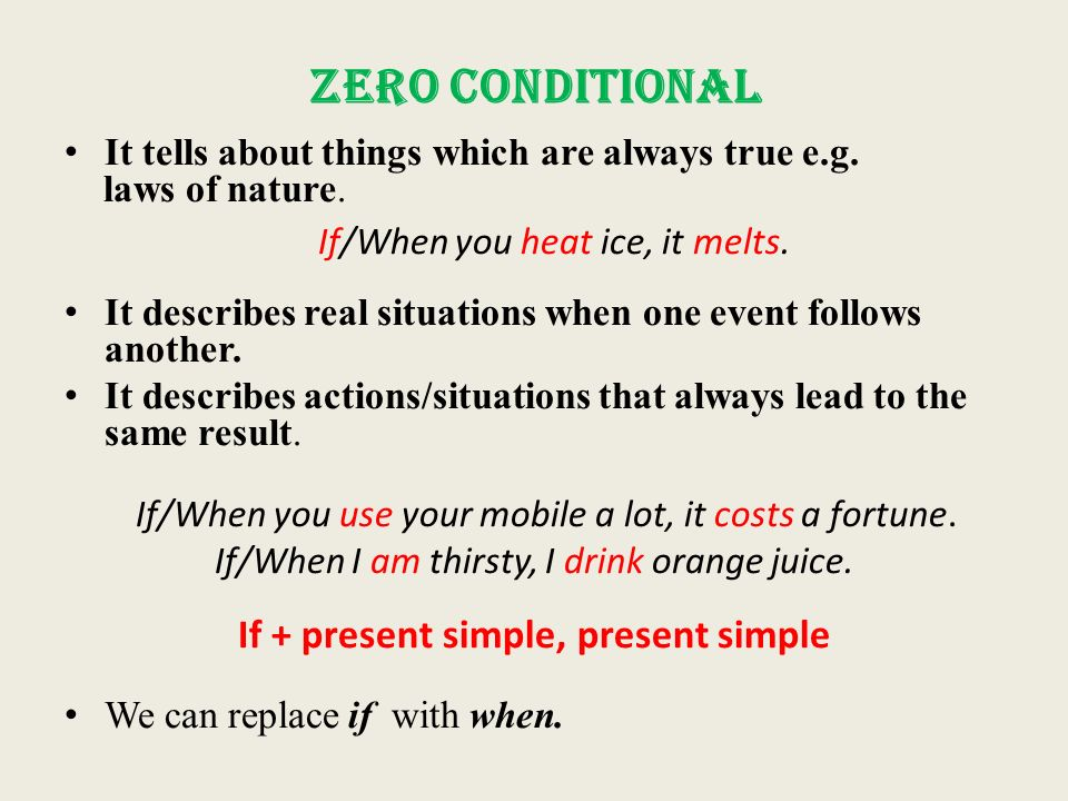Zero Conditional It tells about things which are always true e.g.