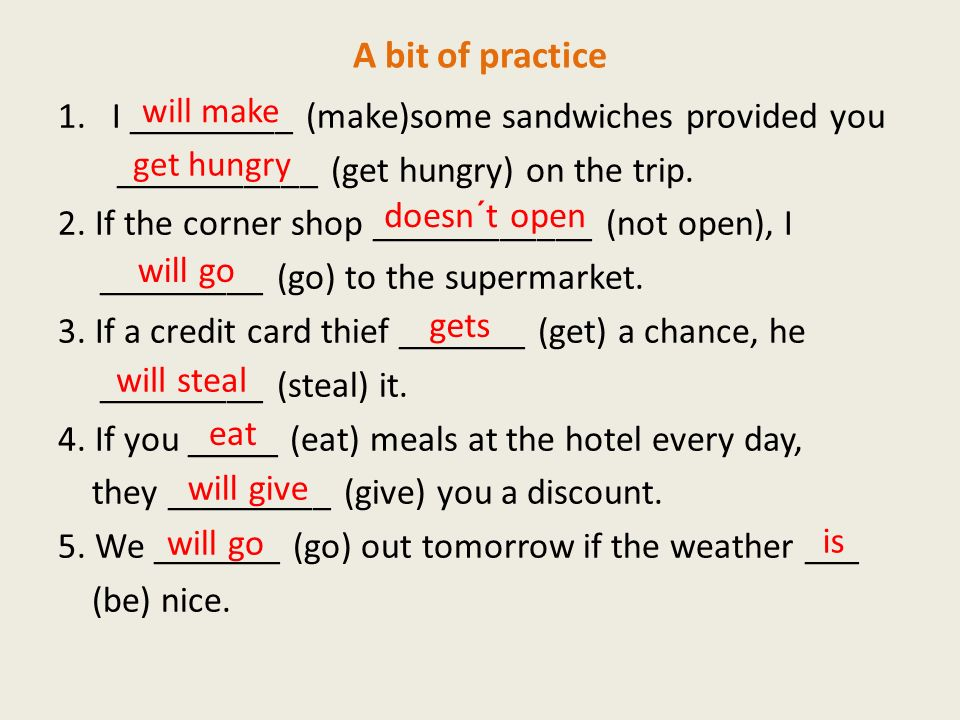 A bit of practice 1.I _________ (make)some sandwiches provided you ___________ (get hungry) on the trip.
