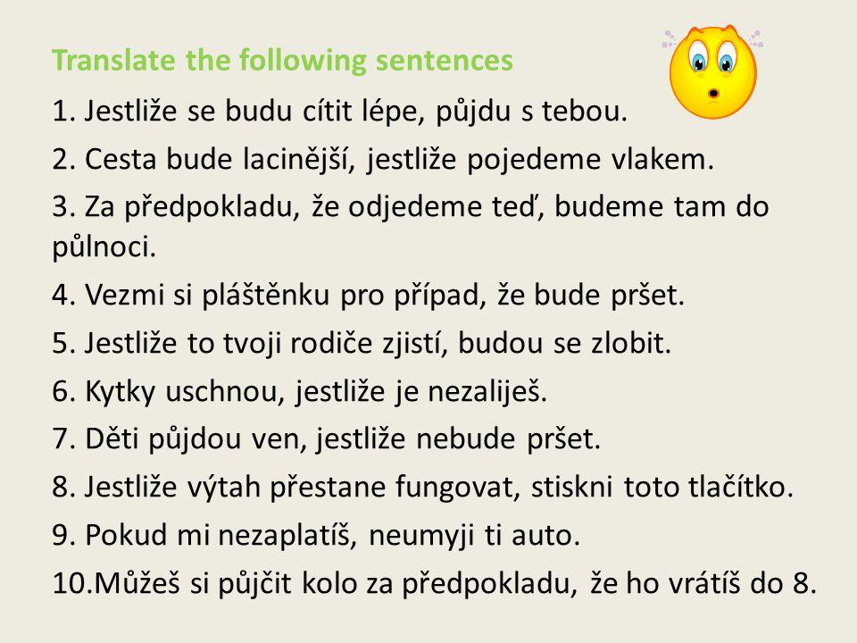 Translate the following sentences 1. Jestliže se budu cítit lépe, půjdu s tebou.