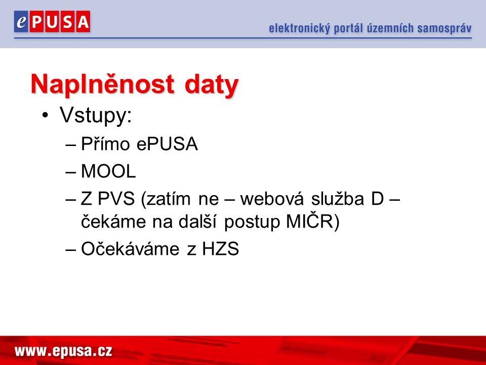 Naplněnost daty Vstupy: –Přímo ePUSA –MOOL –Z PVS (zatím ne – webová služba D – čekáme na další postup MIČR) –Očekáváme z HZS
