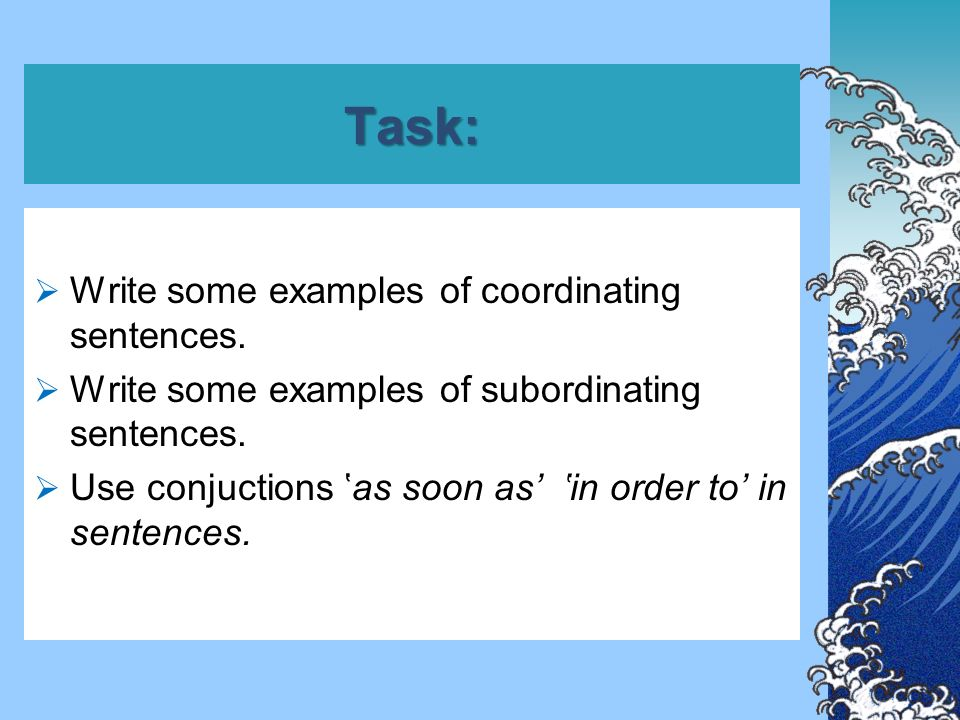 Task:  Write some examples of coordinating sentences.