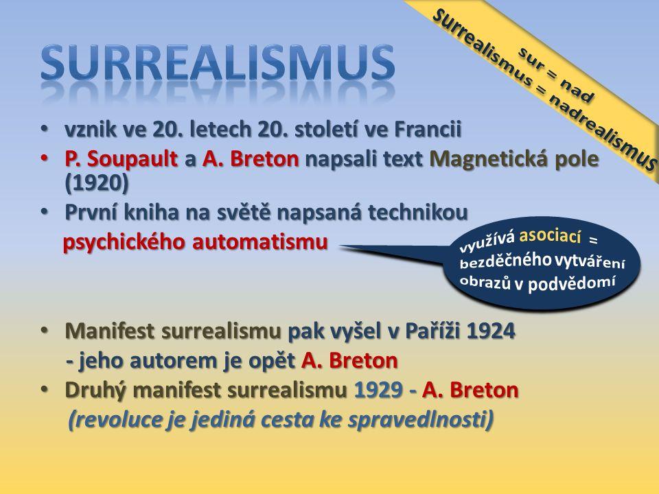 vznik ve 20. letech 20. století ve Francii vznik ve 20. letech 20. století ve Francii P. Soupault a A. Breton napsali text Magnetická pole (1920) P. S