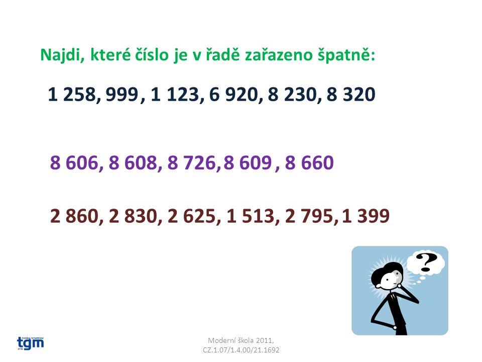 Moderní škola 2011, CZ.1.07/1.4.00/21.1692 Najdi, které číslo je v řadě zařazeno špatně: 1 258,, 1 123, 6 920, 8 230, 8 320999 8 606, 8 608, 8 726,, 8 6608 609 2 860, 2 830, 2 625, 1 513, 2 795,1 399