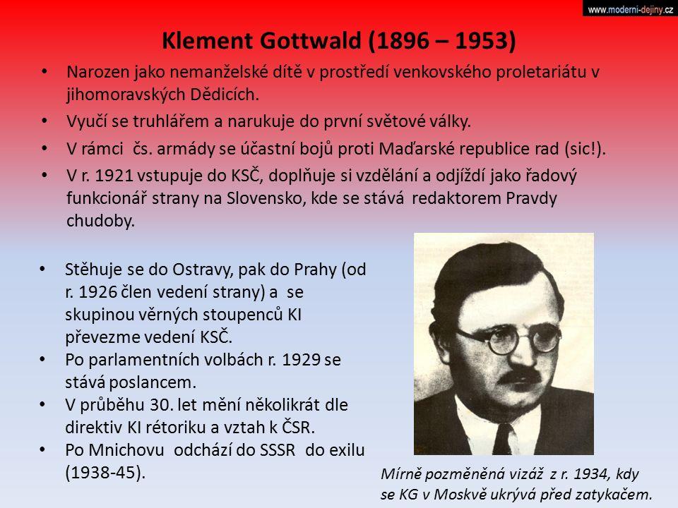 Klement Gottwald (1896 – 1953) Narozen jako nemanželské dítě v prostředí venkovského proletariátu v jihomoravských Dědicích. Vyučí se truhlářem a naru