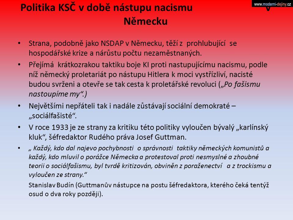 Politika KSČ v době nástupu nacismu v Německu Strana, podobně jako NSDAP v Německu, těží z prohlubující se hospodářské krize a nárůstu počtu nezaměstn