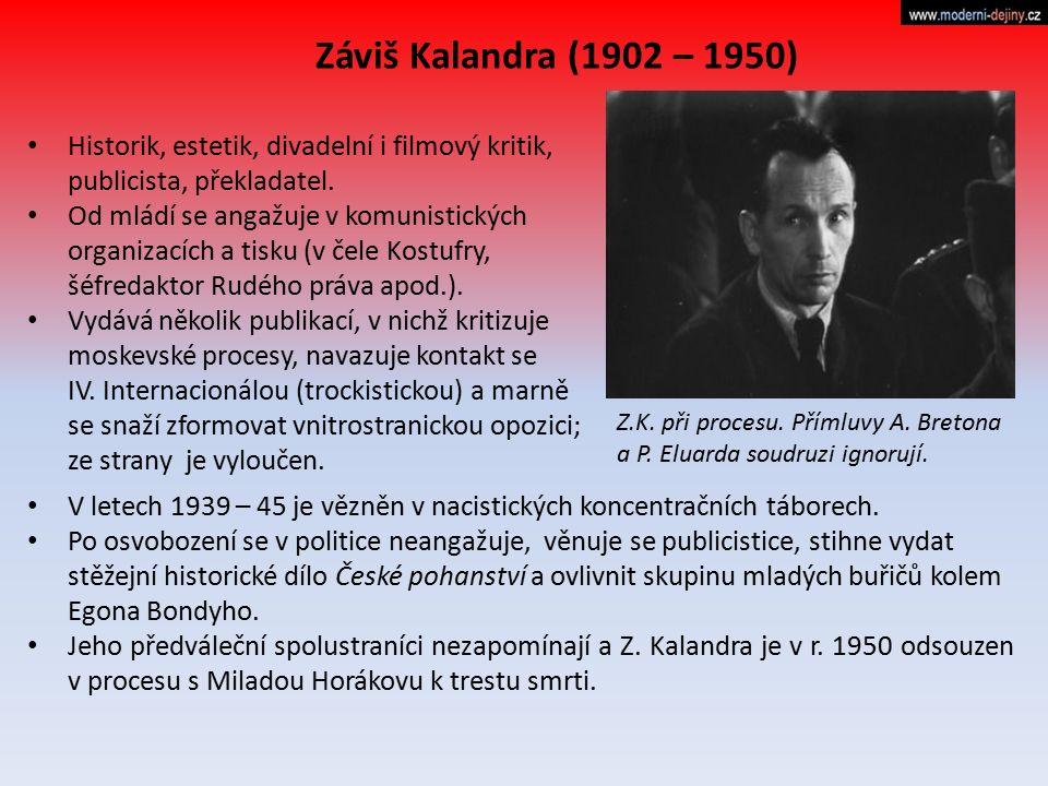 Záviš Kalandra (1902 – 1950) Historik, estetik, divadelní i filmový kritik, publicista, překladatel. Od mládí se angažuje v komunistických organizacíc